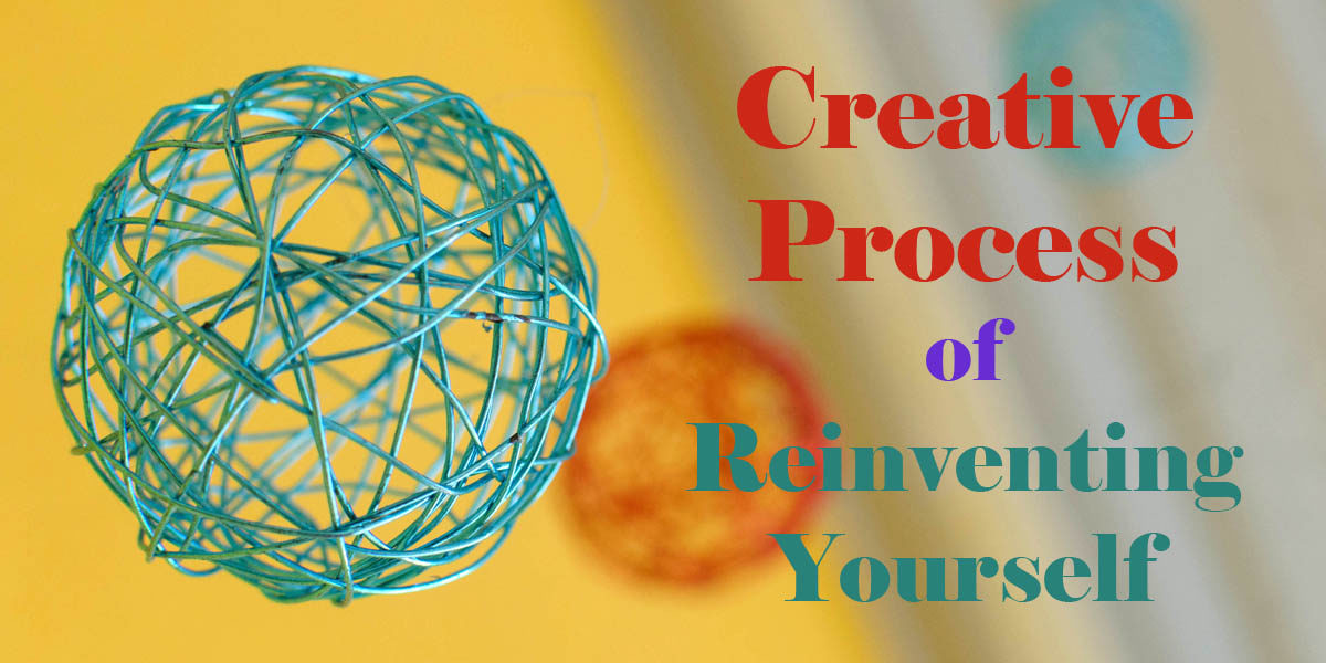 Creative process of reinventing yourself