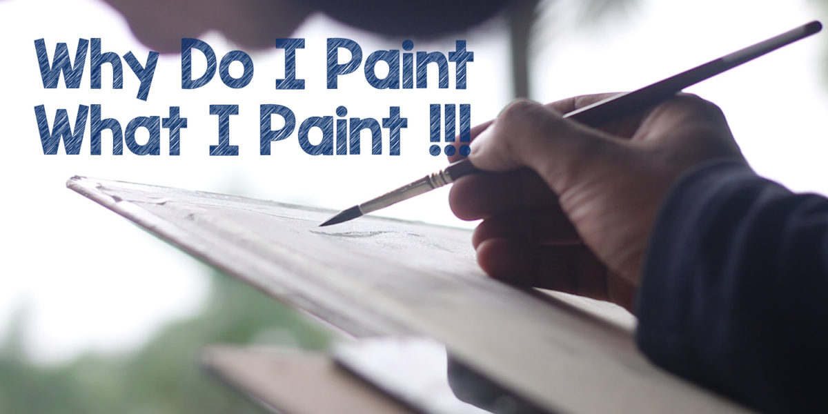 Why I Paint What I Paint (And Don't Paint What I Don't)