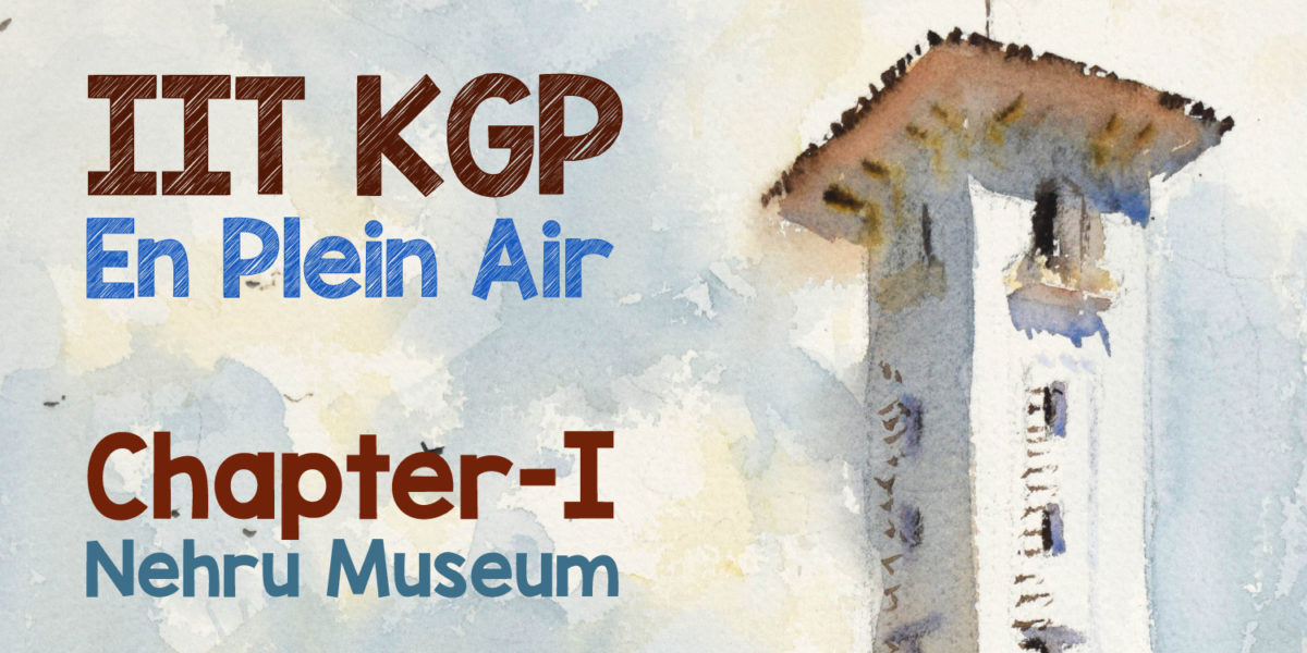 IIT KGP En Plein Air Diary – Chapter I