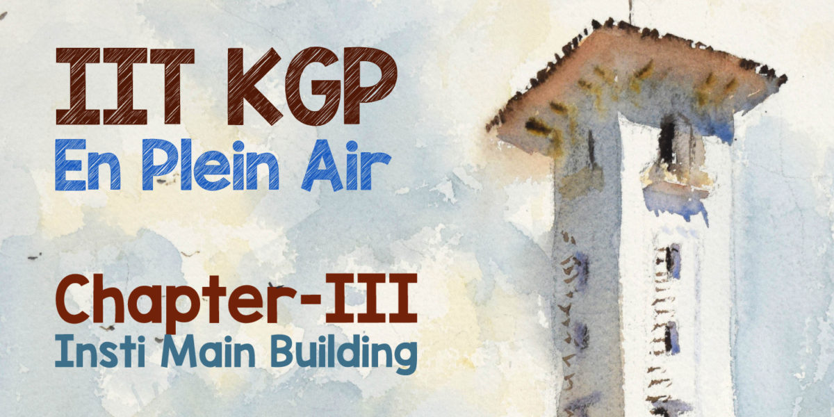 IIT KGP En Plein Air Diary – Chapter III