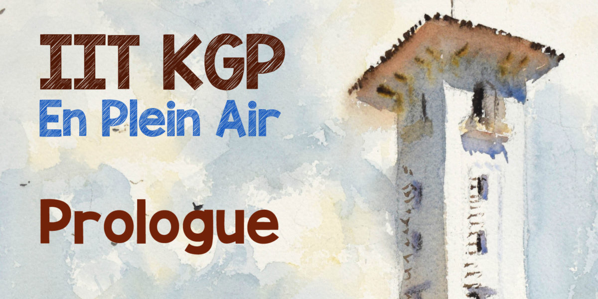 IIT KGP En Plein Air Diary – Prologue