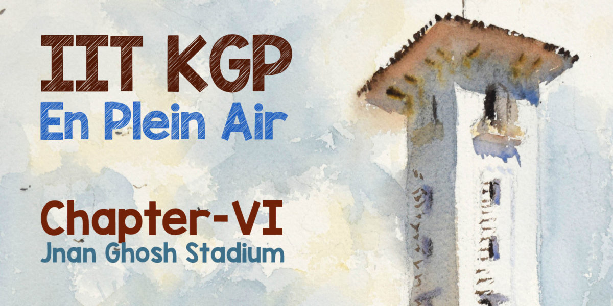 IIT KGP En Plein Air Diary – Chapter VI