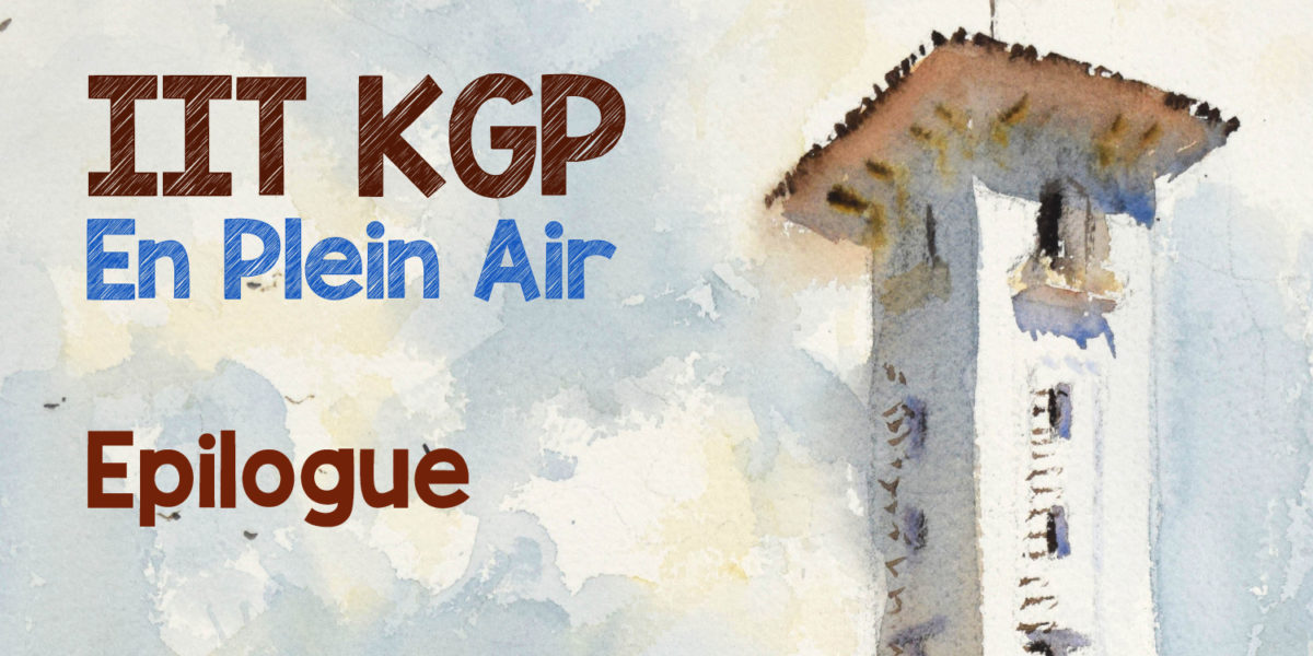 IIT KGP En Plein Air Diary – Epilogue