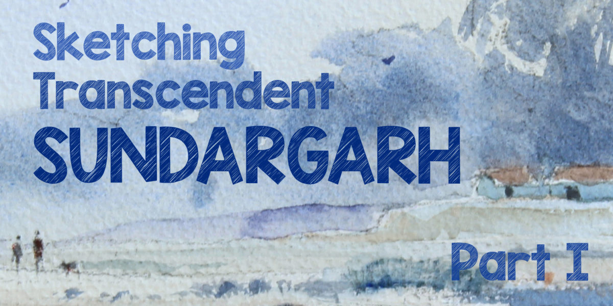 Sketching The Transcendent Sundargarh – I